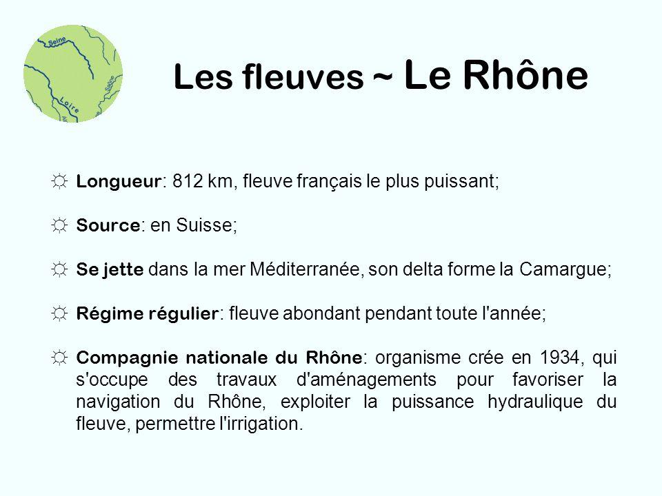 Les fleuves ~ Le Rhône Longueur : 812 km, fleuve français le plus puissant; Source : en Suisse; Se jette dans la mer Méditerranée, son delta forme la