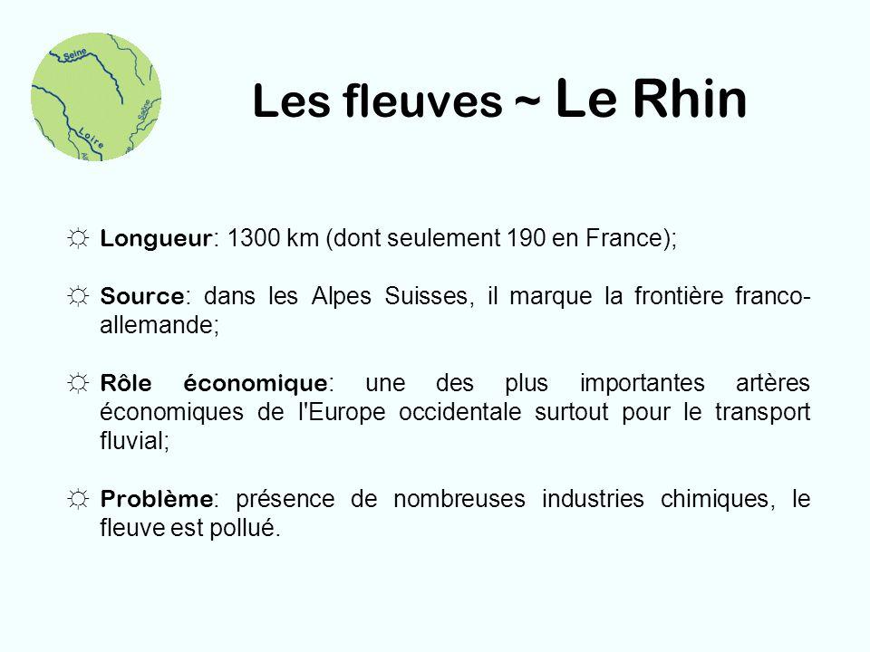 Les fleuves ~ Le Rhin Longueur : 1300 km (dont seulement 190 en France); Source : dans les Alpes Suisses, il marque la frontière franco- allemande; Rô