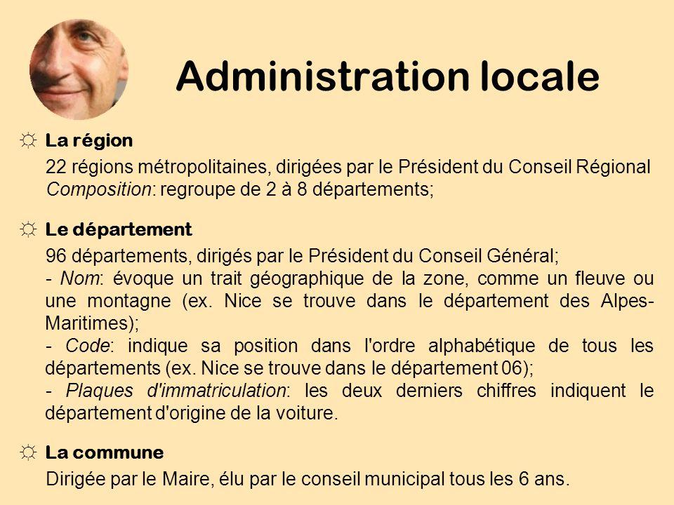 Administration locale La région 22 régions métropolitaines, dirigées par le Président du Conseil Régional Composition: regroupe de 2 à 8 départements;