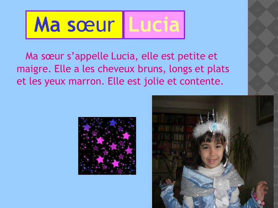 Ma sœur sappelle Lucia, elle est petite et maigre.