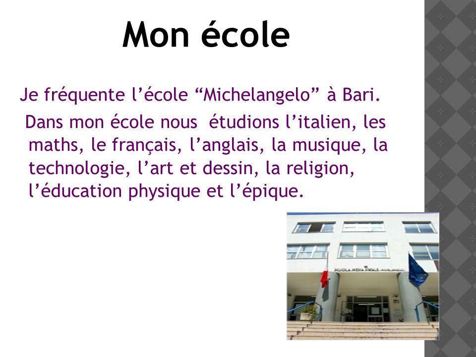 Je fréquente lécole Michelangelo à Bari.