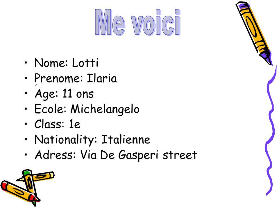 Nome: Lotti Prenome: Ilaria Age: 11 ons Ecole: Michelangelo Class: 1e Nationality: Italienne Adress: Via De Gasperi street