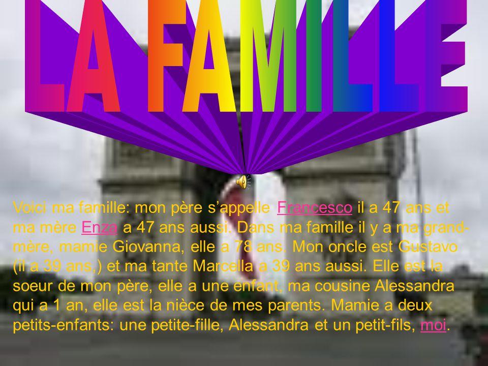 Voici ma famille: mon père sappelle Francesco il a 47 ans et ma mère Enza a 47 ans aussi.