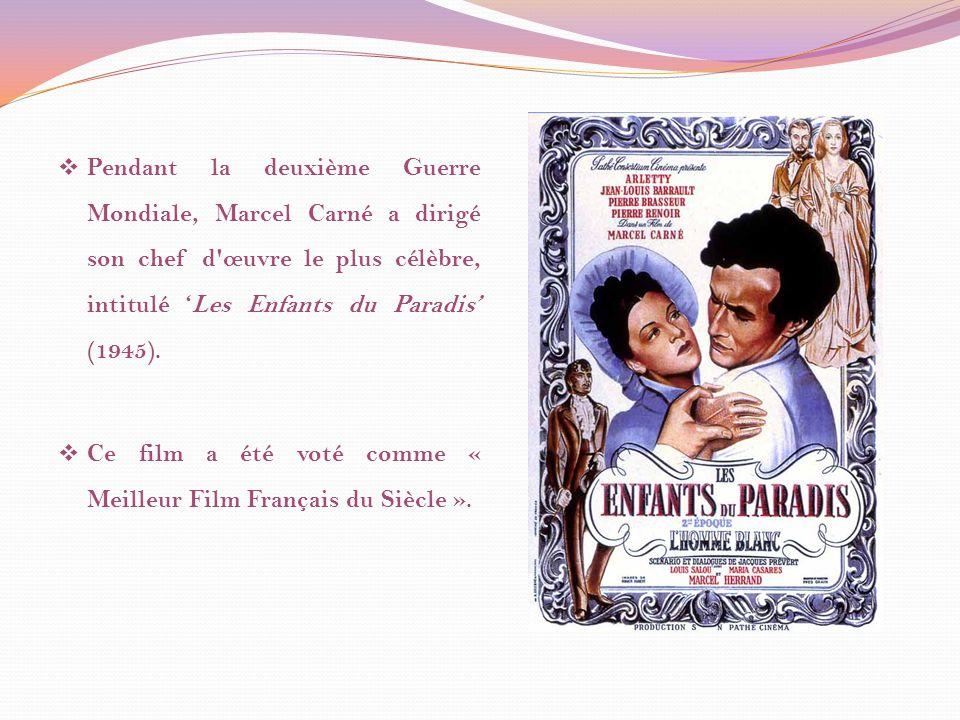 Pendant la deuxième Guerre Mondiale, Marcel Carné a dirigé son chef d œuvre le plus célèbre, intitulé Les Enfants du Paradis (1945).