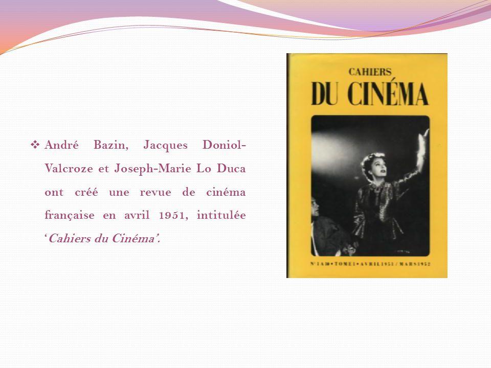 André Bazin, Jacques Doniol- Valcroze et Joseph-Marie Lo Duca ont créé une revue de cinéma française en avril 1951, intituléeCahiers du Cinéma.