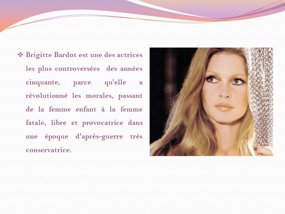 Brigitte Bardot est une des actrices les plus controversées des années cinquante, parce quelle a révolutionné les morales, passant de la femme enfant à la femme fatale, libre et provocatrice dans une époque d après-guerre très conservatrice.