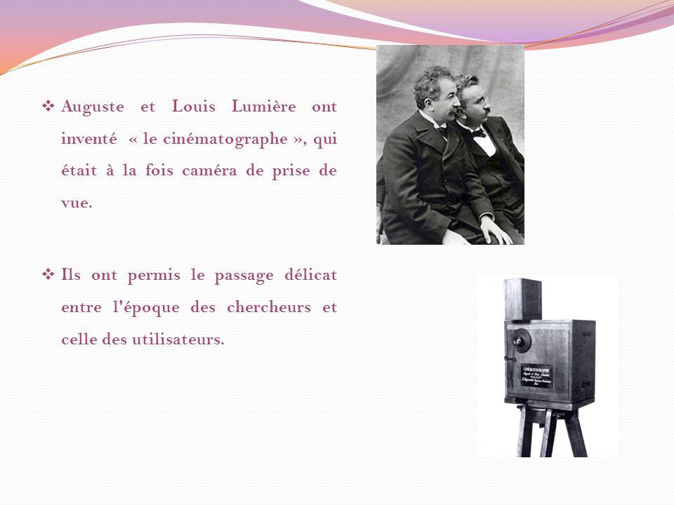 Auguste et Louis Lumière ont inventé « le cinématographe », qui était à la fois caméra de prise de vue.