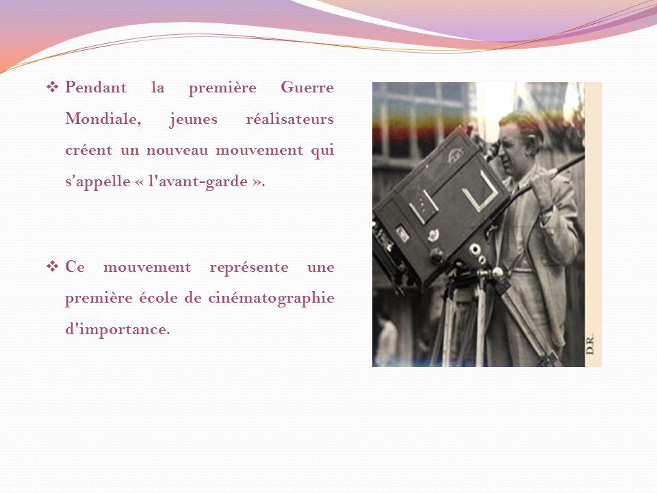 Pendant la première Guerre Mondiale, jeunes réalisateurs créent un nouveau mouvement qui sappelle « l avant-garde ».