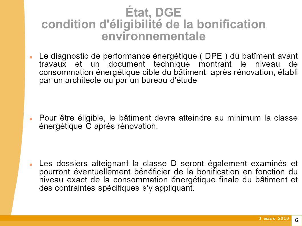 3 mars 2010 7 État, DGE condition d éligibilité à la bonification Diagramme DPE à revoir .