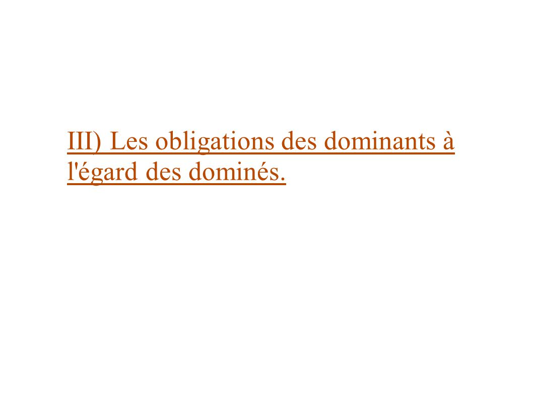 III) Les obligations des dominants à l'égard des dominés.