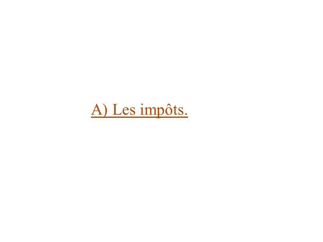 A) Les impôts.