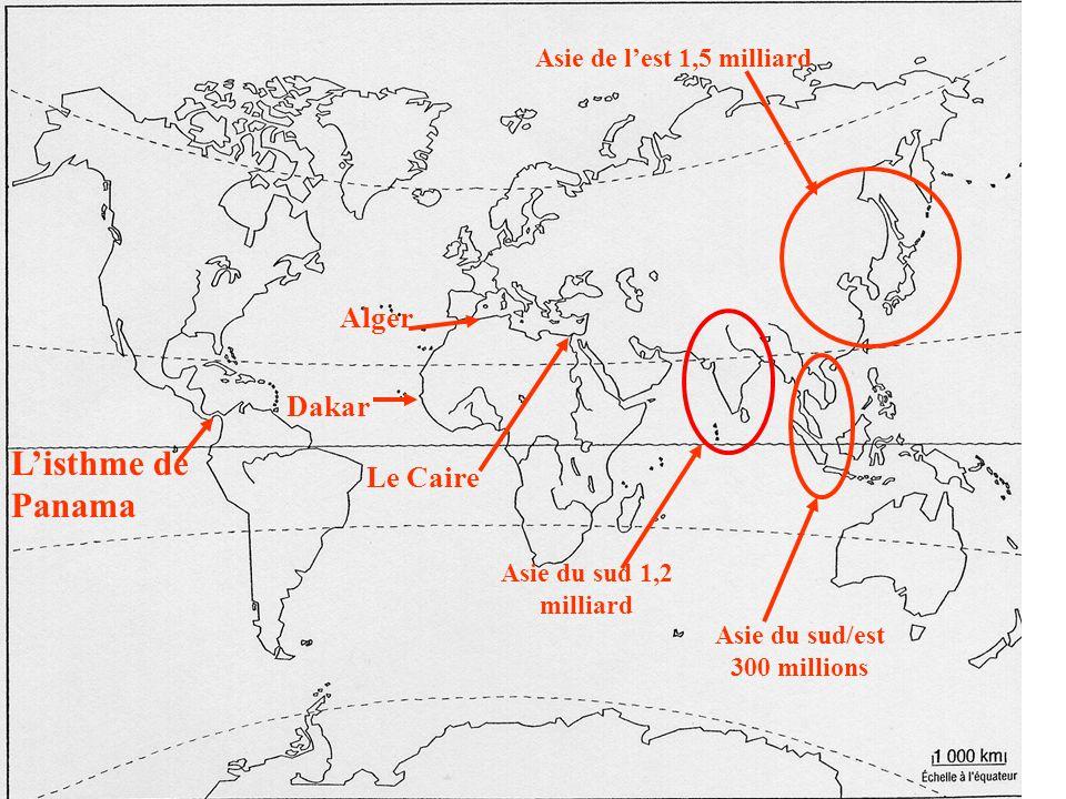 Listhme de Panama Alger Le Caire Dakar Asie du sud 1,2 milliard Asie du sud/est 300 millions Asie de lest 1,5 milliard