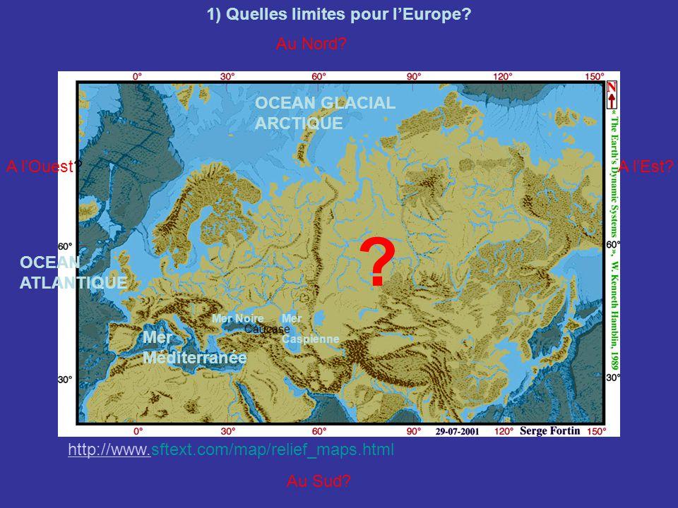 http://www.http://www.sftext.com/map/relief_maps.html 1) Quelles limites pour lEurope.