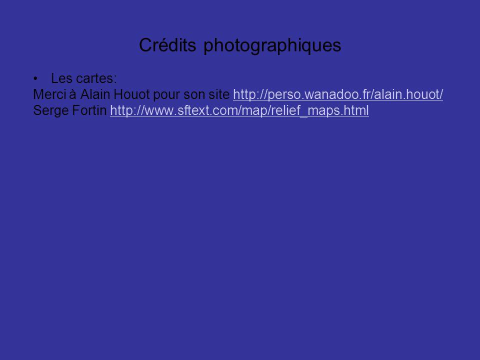 Crédits photographiques Les cartes: Merci à Alain Houot pour son site http://perso.wanadoo.fr/alain.houot/http://perso.wanadoo.fr/alain.houot/ Serge Fortin http://www.sftext.com/map/relief_maps.htmlhttp://www.sftext.com/map/relief_maps.html