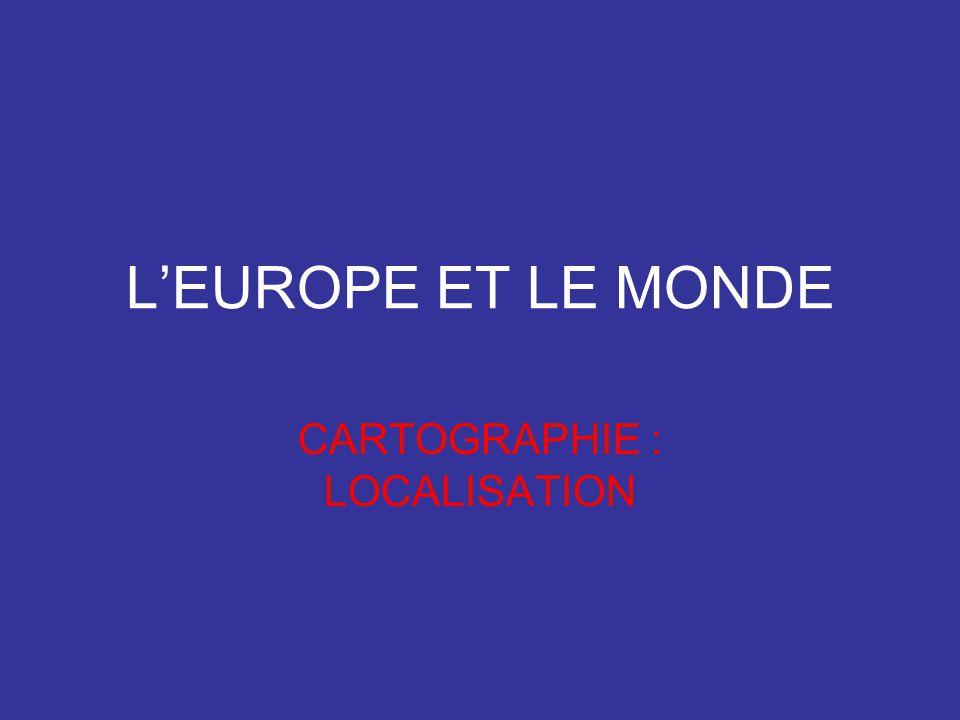LEUROPE ET LE MONDE CARTOGRAPHIE : LOCALISATION