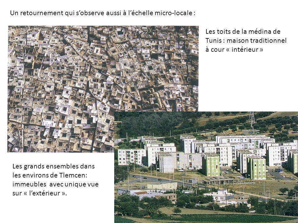 Un retournement qui sobserve aussi à léchelle micro-locale : Les toits de la médina de Tunis : maison traditionnel à cour « intérieur » Les grands ensembles dans les environs de Tlemcen: immeubles avec unique vue sur « lextérieur ».