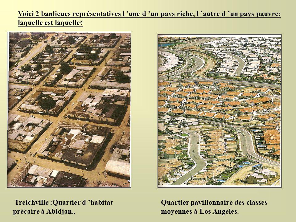 Voici 2 banlieues représentatives l une d un pays riche, l autre d un pays pauvre: laquelle est laquelle ? Treichville :Quartier d habitat précaire à