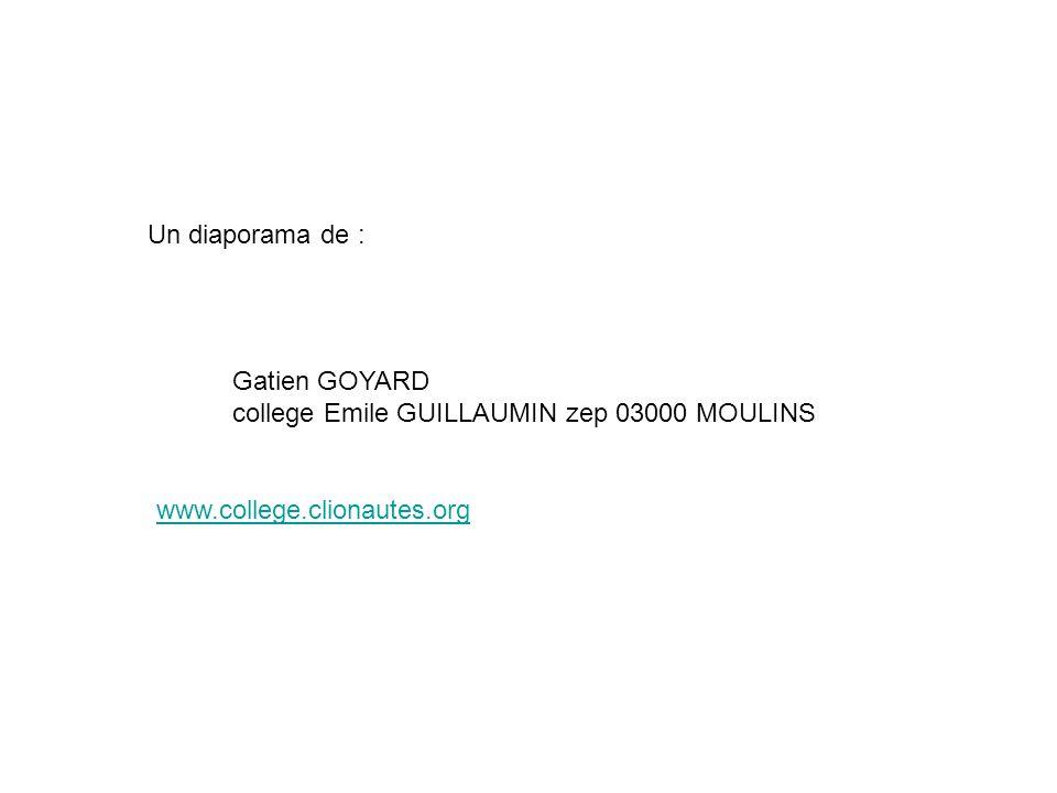 Gatien GOYARD college Emile GUILLAUMIN zep 03000 MOULINS Un diaporama de : www.college.clionautes.org