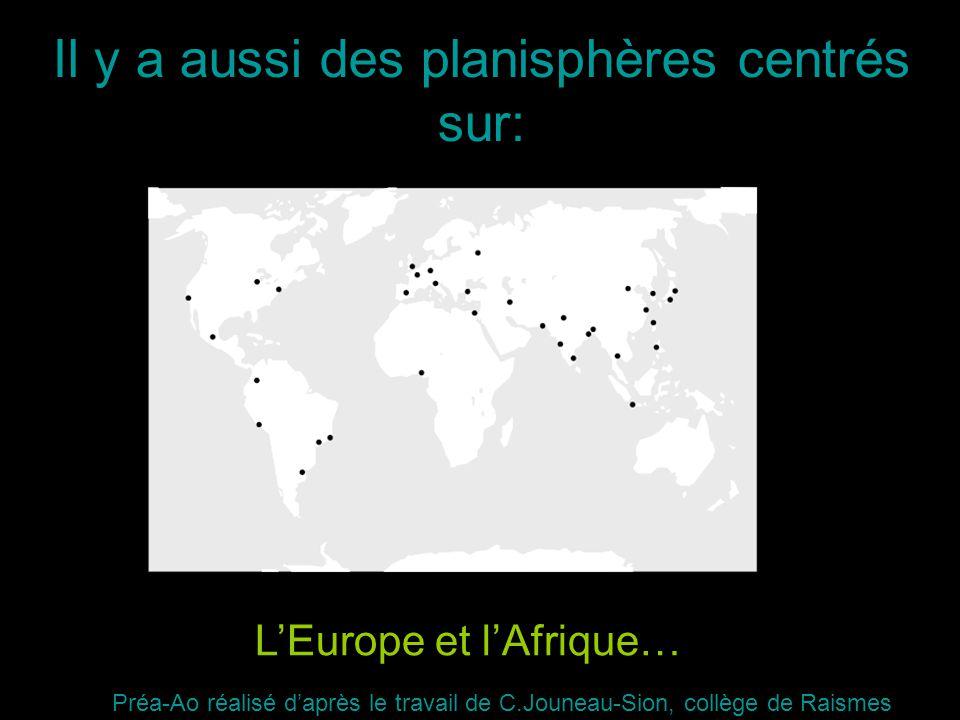 Il y a aussi des planisphères centrés sur: LEurope et lAfrique… Préa-Ao réalisé daprès le travail de C.Jouneau-Sion, collège de Raismes