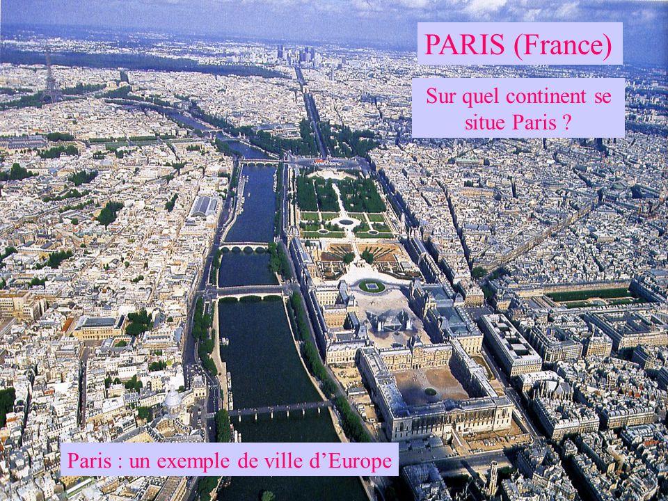 PARIS (France) Sur quel continent se situe Paris ? Paris : un exemple de ville dEurope