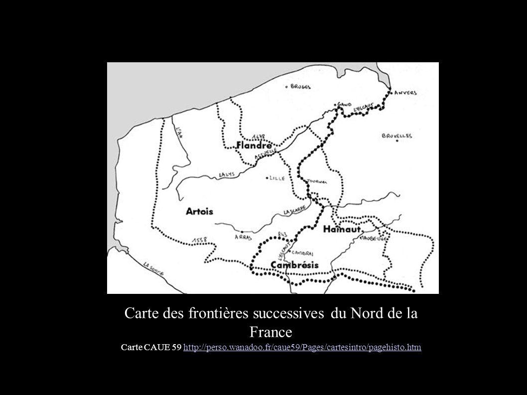 Carte des frontières successives du Nord de la France Carte CAUE 59 http://perso.wanadoo.fr/caue59/Pages/cartesintro/pagehisto.htmhttp://perso.wanadoo