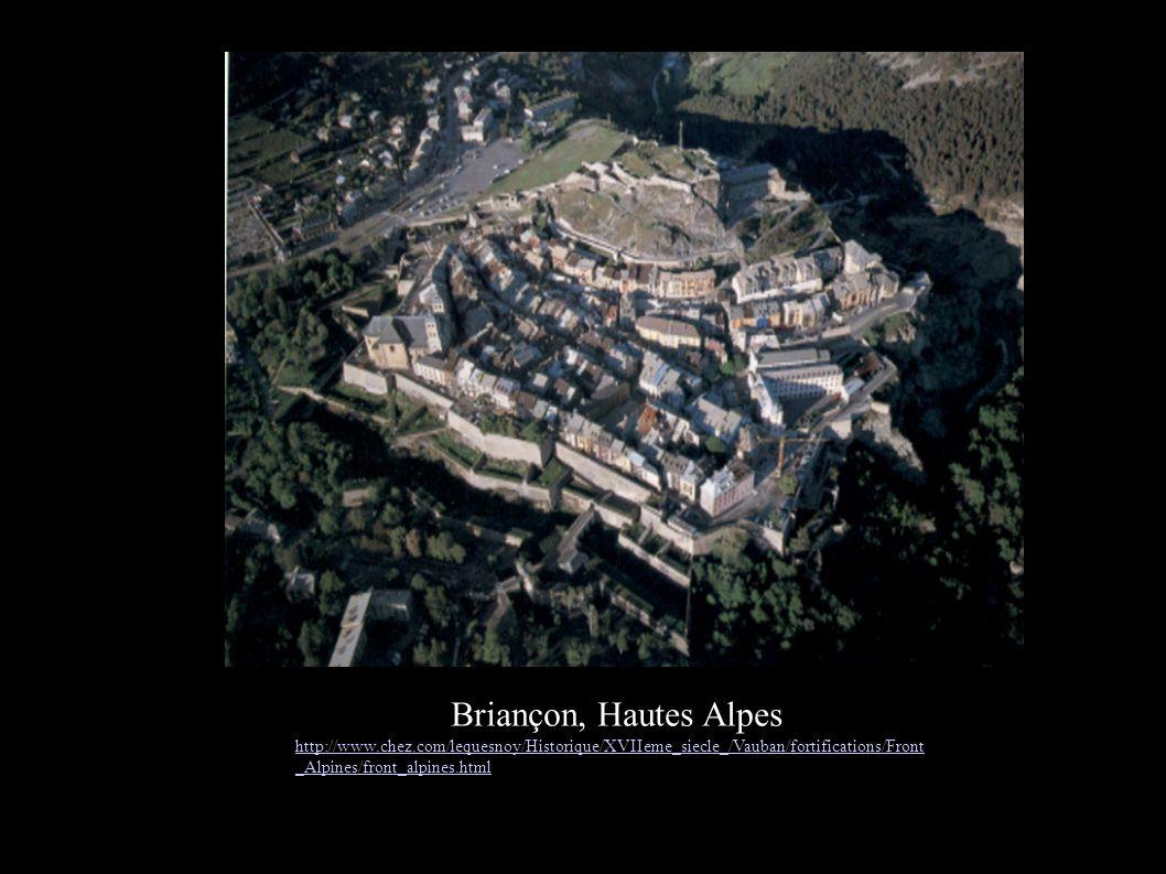 Briançon, Hautes Alpes http://www.chez.com/lequesnoy/Historique/XVIIeme_siecle_/Vauban/fortifications/Front _Alpines/front_alpines.html