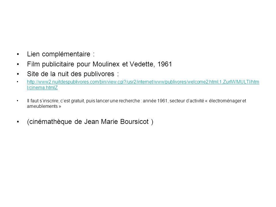Lien complémentaire : Film publicitaire pour Moulinex et Vedette, 1961 Site de la nuit des publivores : http://www2.nuitdespublivores.com/bin/view.cgi