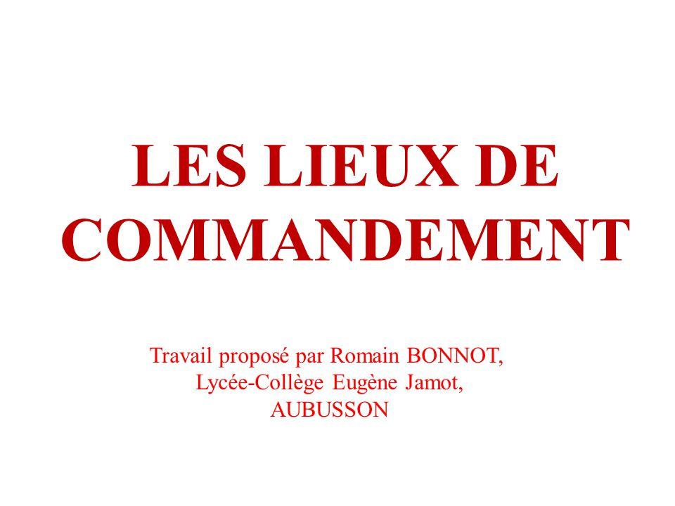 LES LIEUX DE COMMANDEMENT Travail proposé par Romain BONNOT, Lycée-Collège Eugène Jamot, AUBUSSON