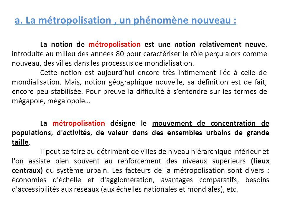 a. La métropolisation, un phénomène nouveau : La notion de métropolisation est une notion relativement neuve, introduite au milieu des années 80 pour