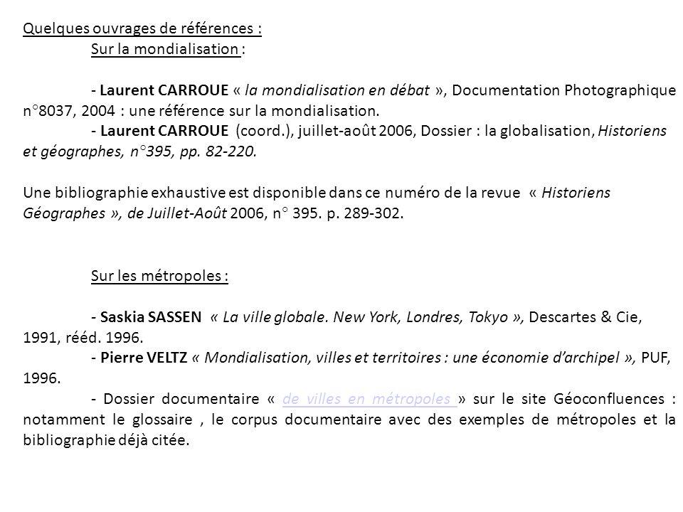 Quelques ouvrages de références : Sur la mondialisation : - Laurent CARROUE « la mondialisation en débat », Documentation Photographique n°8037, 2004