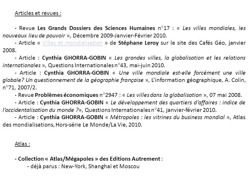 Articles et revues : - Revue Les Grands Dossiers des Sciences Humaines n°17 : « Les villes mondiales, les nouveaux lieu de pouvoir », Décembre 2009-Ja