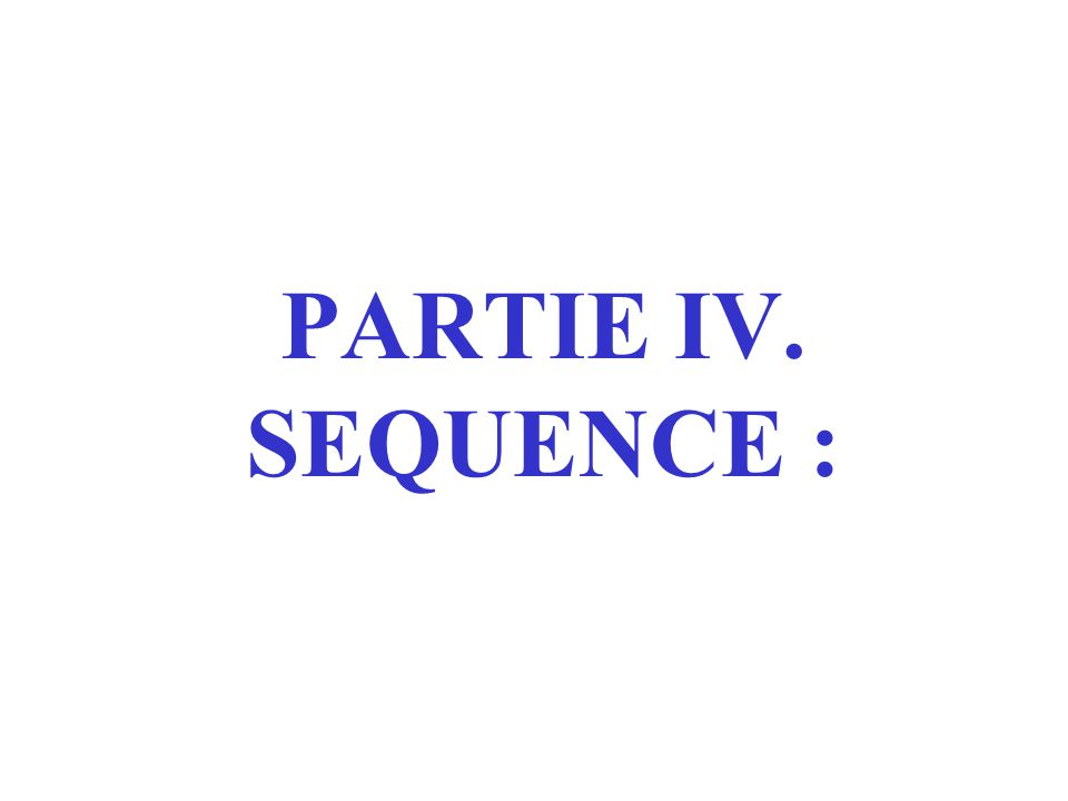 PARTIE IV. SEQUENCE :