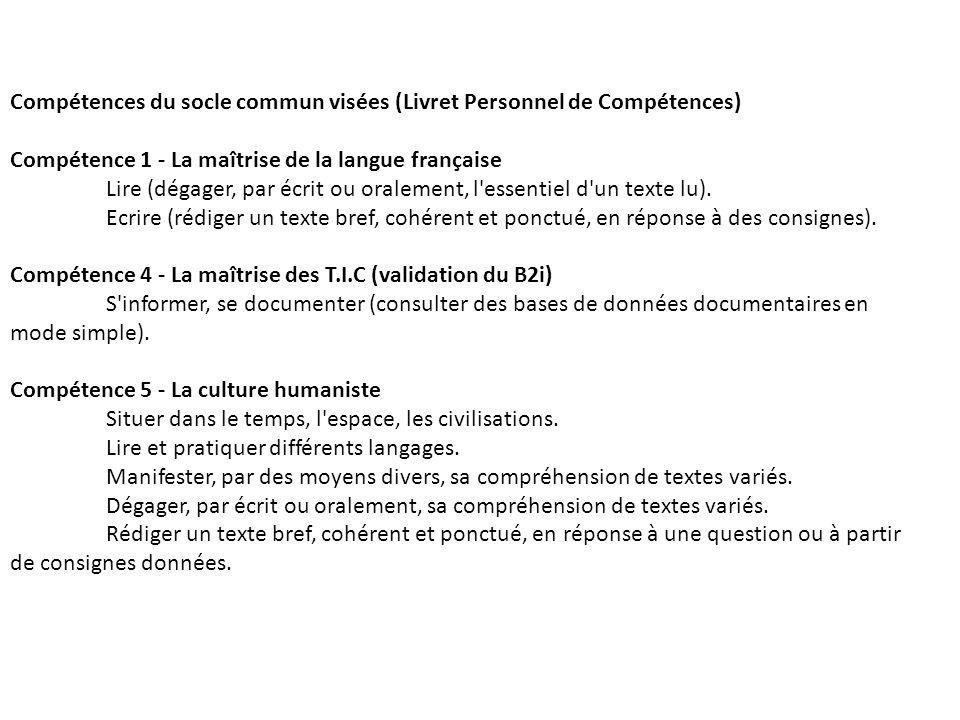 Compétences du socle commun visées (Livret Personnel de Compétences) Compétence 1 - La maîtrise de la langue française Lire (dégager, par écrit ou ora
