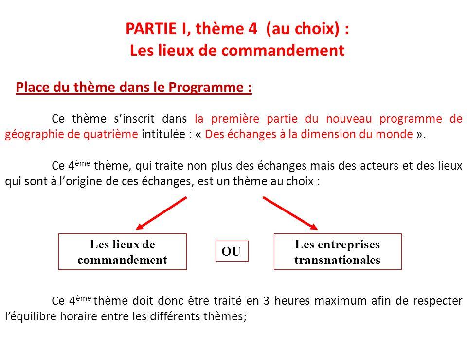 Place du thème dans le Programme : PARTIE I, thème 4 (au choix) : Les lieux de commandement Ce thème sinscrit dans la première partie du nouveau progr