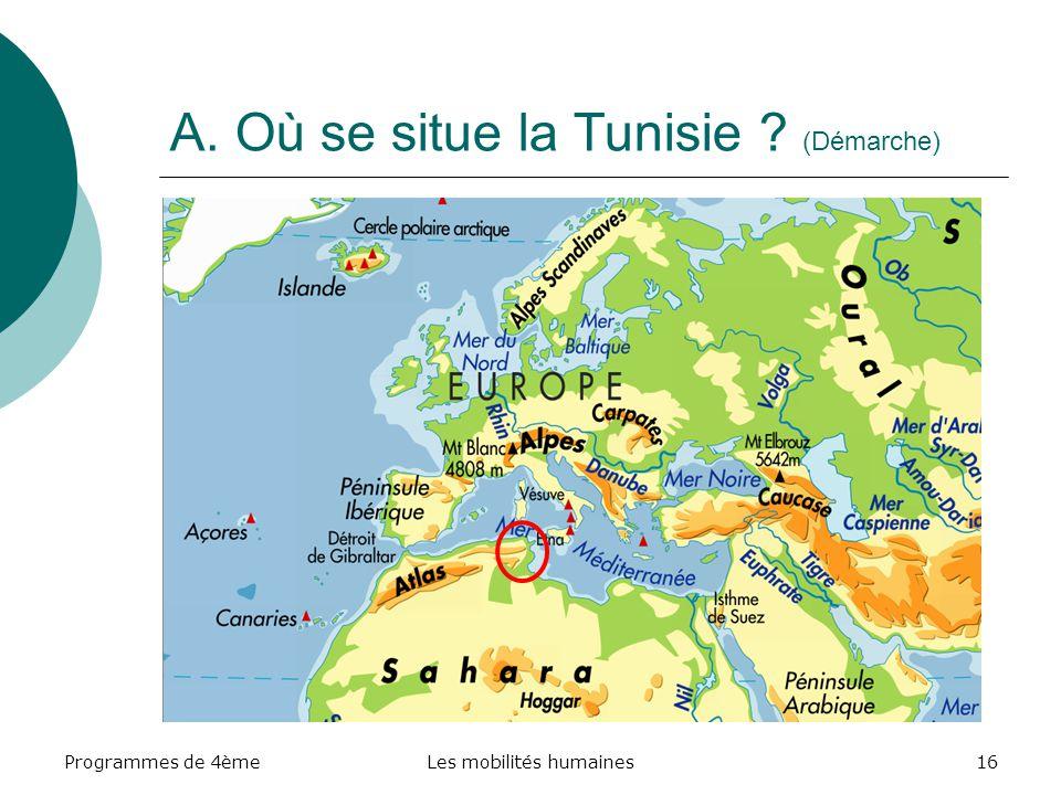 Programmes de 4èmeLes mobilités humaines16 A. Où se situe la Tunisie ? (Démarche)