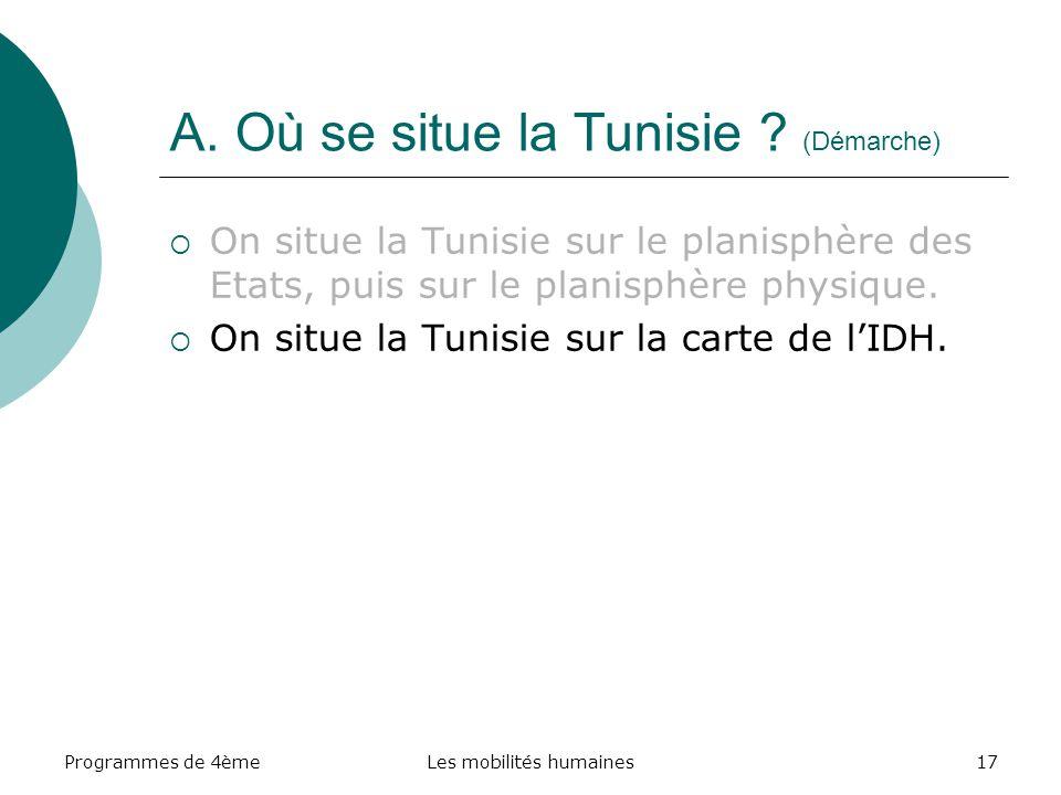 Programmes de 4èmeLes mobilités humaines17 A. Où se situe la Tunisie ? (Démarche) On situe la Tunisie sur le planisphère des Etats, puis sur le planis
