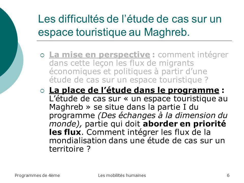 Programmes de 4èmeLes mobilités humaines6 Les difficultés de létude de cas sur un espace touristique au Maghreb. La mise en perspective : comment inté