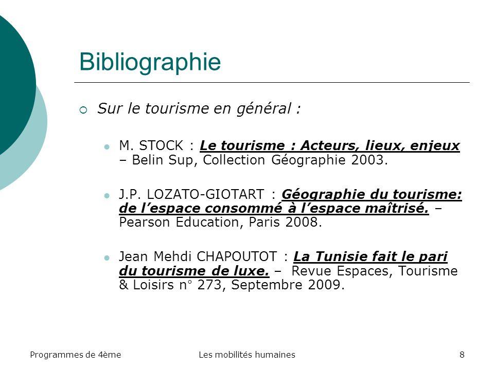 Programmes de 4èmeLes mobilités humaines8 Bibliographie Sur le tourisme en général : M. STOCK : Le tourisme : Acteurs, lieux, enjeux – Belin Sup, Coll