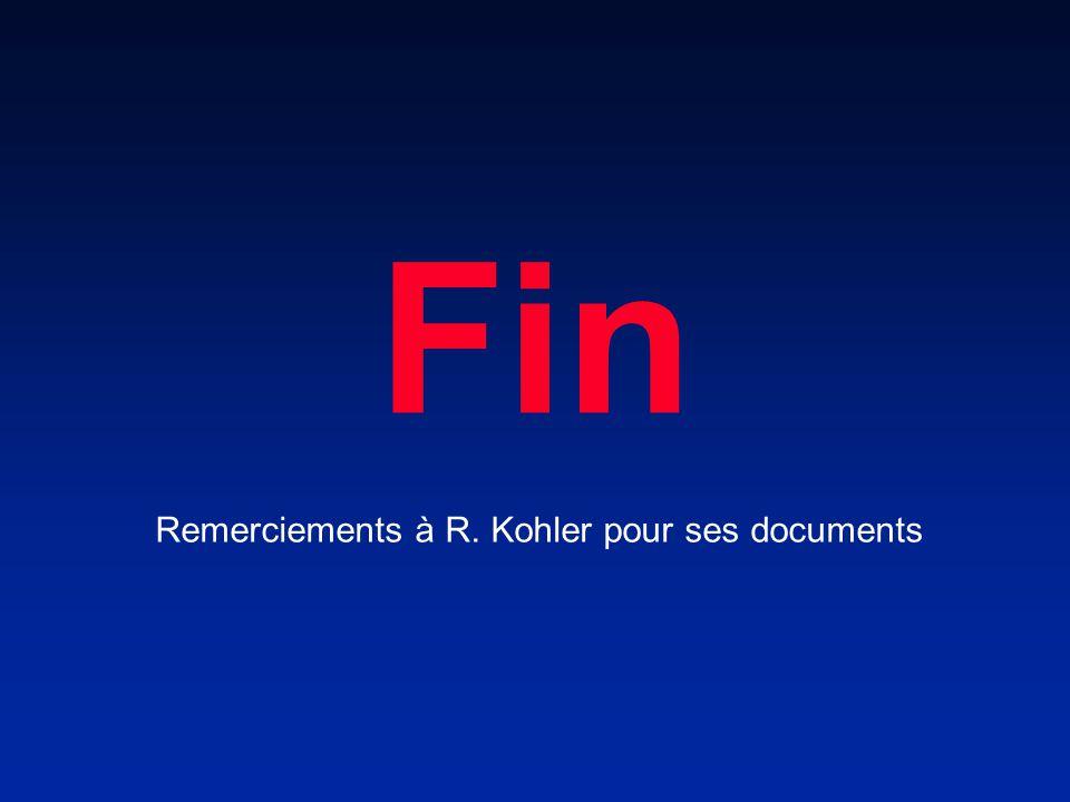 Fin Remerciements à R. Kohler pour ses documents