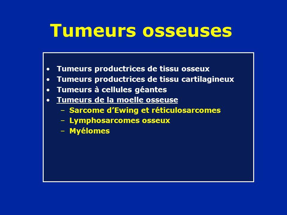 Tumeurs osseuses Tumeurs productrices de tissu osseux Tumeurs productrices de tissu cartilagineux Tumeurs à cellules géantes Tumeurs de la moelle osse