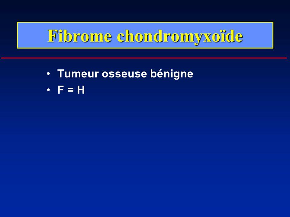 Fibrome chondromyxoïde Tumeur osseuse bénigne F = H
