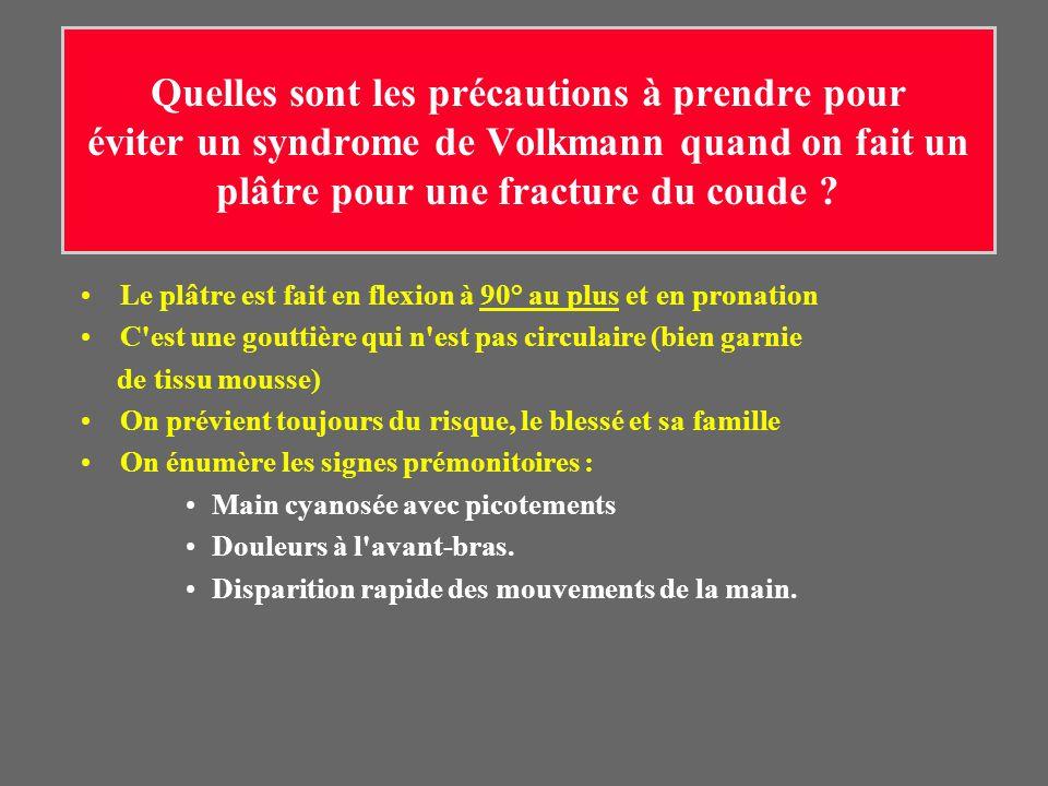 Quelles sont les précautions à prendre pour éviter un syndrome de Volkmann quand on fait un plâtre pour une fracture du coude ? Le plâtre est fait en