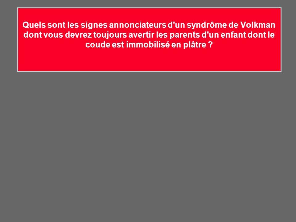 Quels sont les signes annonciateurs d'un syndrôme de Volkman dont vous devrez toujours avertir les parents d'un enfant dont le coude est immobilisé en