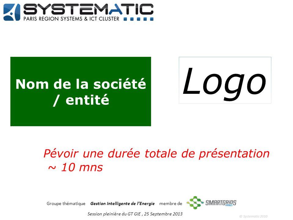 © Systematic 2010 Groupe thématique Gestion Intelligente de lEnergie membre de Nom de la société / entité Session pleinière du GT GIE, 25 Septembre 2013 Logo Pévoir une durée totale de présentation ~ 10 mns