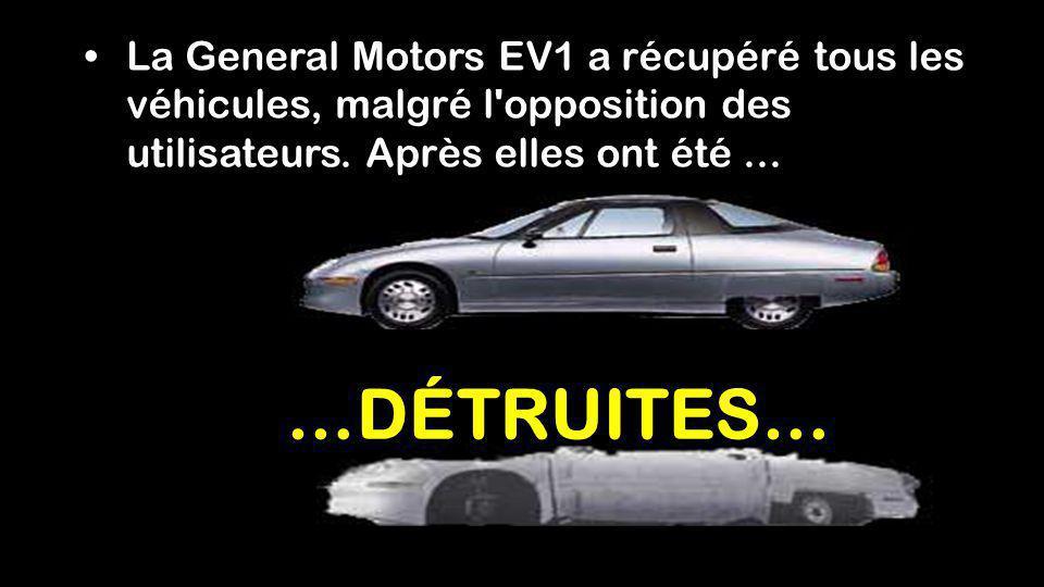 …DÉTRUITES… La General Motors EV1 a récupéré tous les véhicules, malgré l opposition des utilisateurs.