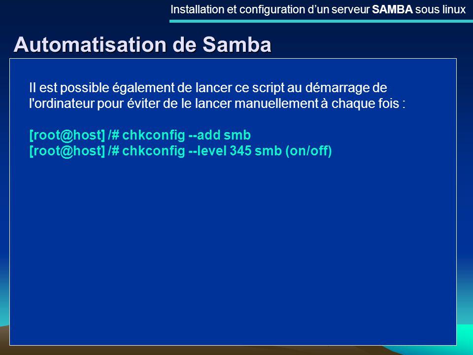10 Automatisation de Samba Installation et configuration dun serveur SAMBA sous linux Il est possible également de lancer ce script au démarrage de l'