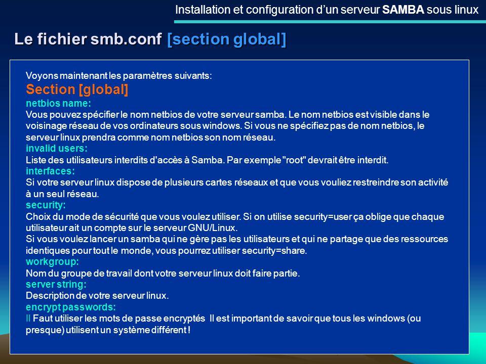 13 Le fichier smb.conf [section global] Installation et configuration dun serveur SAMBA sous linux Voyons maintenant les paramètres suivants: Section