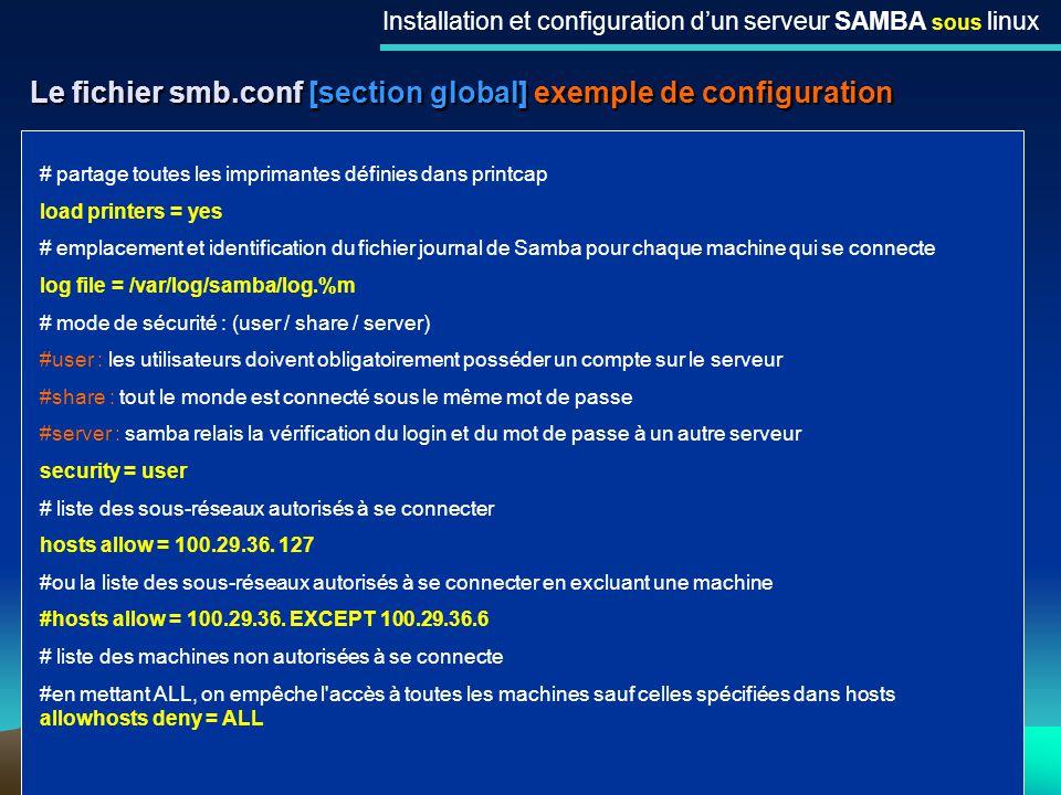 16 Le fichier smb.conf [section global] exemple de configuration Installation et configuration dun serveur SAMBA sous linux # partage toutes les impri
