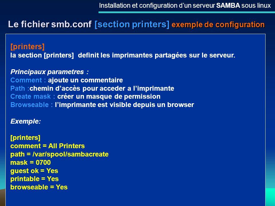 18 Le fichier smb.conf [section printers] exemple de configuration Installation et configuration dun serveur SAMBA sous linux [printers] la section [p