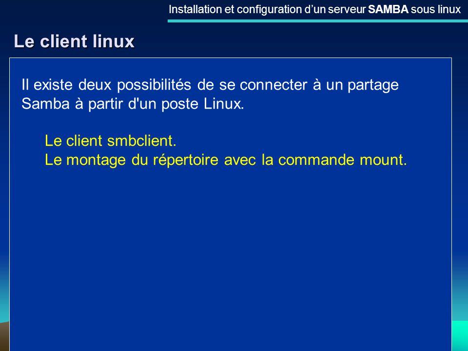 24 Le client linux Installation et configuration dun serveur SAMBA sous linux Il existe deux possibilités de se connecter à un partage Samba à partir